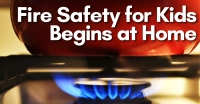Fire Safety For Kids Begins At Home