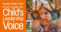 Insanely Simple Tricks to Find & Develop Your Child's Leadership  Voice