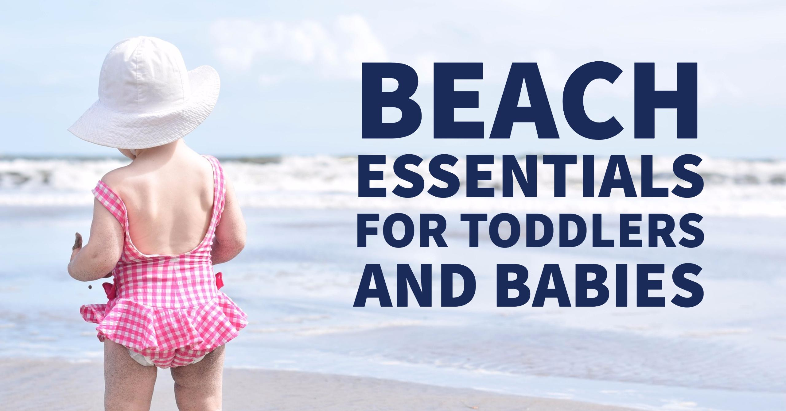 Beach Essentials for Toddlers and Babies