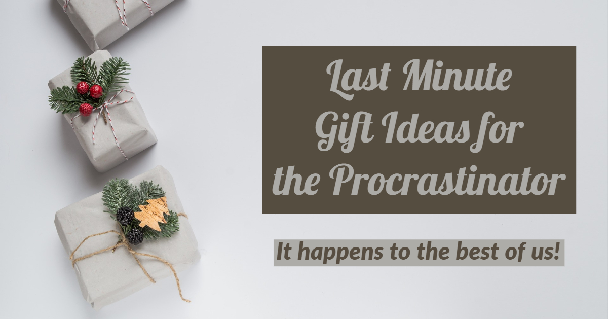 Last Minute Gift Ideas for the Procrastinator