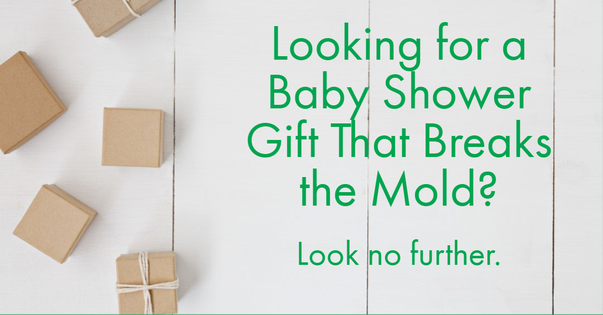 Looking for a Baby Shower Gift That Breaks the Mold?