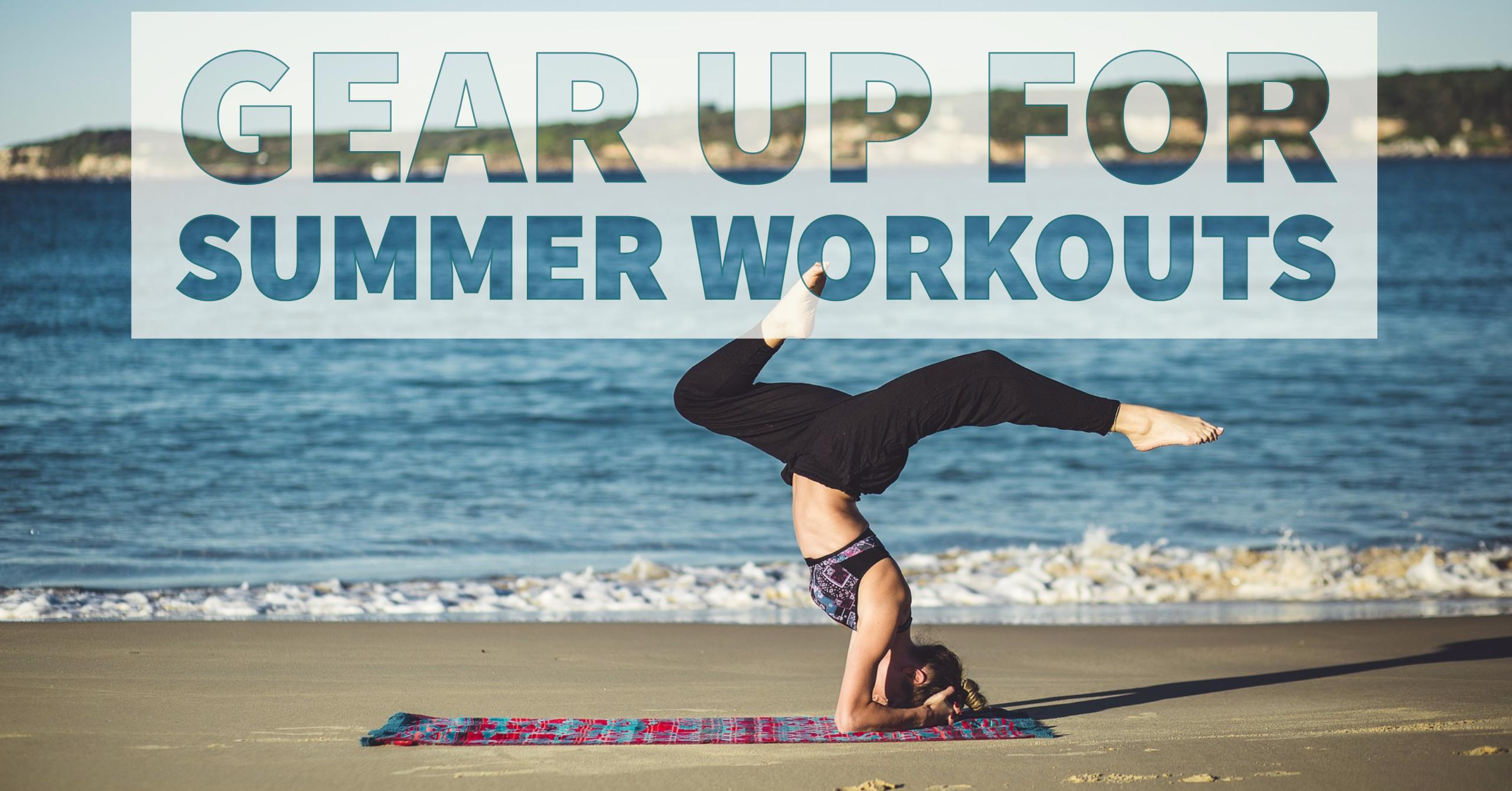 Gear Up For Summer Workouts